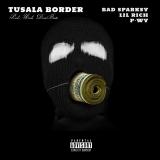 Tusala Border  By Bad Sparksy, Lil Rich, P-wy