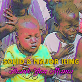 Thank You Mama  By Solid, Major King