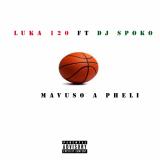Luka 120 - Mavuso A Pheli (feat. DJ Spoko)