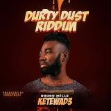 Ketewad3  ( Durty Dust Riddim ) By Bekey Mills