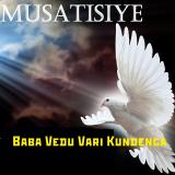 Musatisiye  By Baba Vedu Vari Kundenga