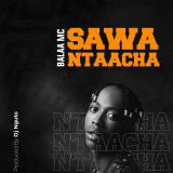 Sawa Nitaacha  By Balaa MC