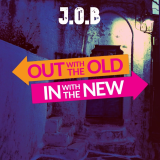 Out with Old and in with the New  By J.O.B