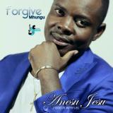 Forgive Mhungu - Anesu Jesu