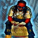 Ballin Is a Habbit  By 242J-Money