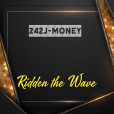Ridden the Wave  By 242J-Money