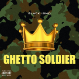 Ghetto Soldier  By Black Ismo