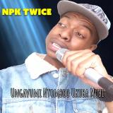 Ungavumi Ntomboo Ukuba Mubi  By NPK Twice