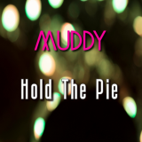 Hold the Pie  By Muddy