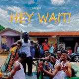Hey Wait  By Lil Fyve