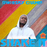 Shake It Baby  By Rwhisky Champ