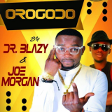 Dr Blazy - Joe Morgan - Orogodo