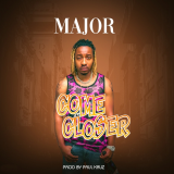 Come Closer  By Major