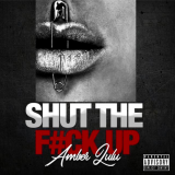 Shut The Fuck up  By Amber Lulu