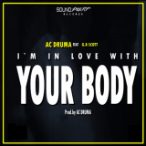 Ac Druma - I'm in Love with Your Body (feat. G.R Scott)
