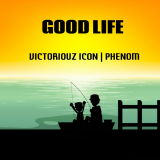 Good Life  By Victoriouz Icon, Phenom