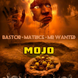 Mojo  By BastoR, Matrice, Mr Wanted