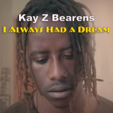 I Always Had a Dream  By Kay Z Bearens