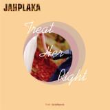 Jahplaka - Treat Her Right