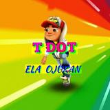 T Dot - Ela Ojukan