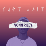 Can't Wait  By Vonn Riley