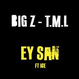 Ey San  By Big Z, T.M.L