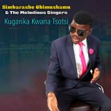 Kugarika Kwana Tsotsi  By Simbarashe Chimushamu, The Melodious Singers