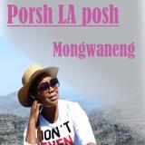 Mongwaneng  By Porsh La Posh
