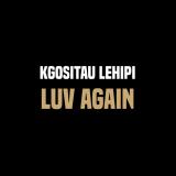 KgosiTau Lehipi - Luv Again