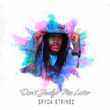 Don't Judge Me Later  By Spyda Stringz