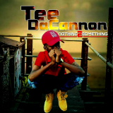 Nothing 2 Something  By Tee Dacannon