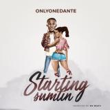 Onlyonedante - Starting Sumtin