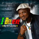 I Believe  By El Levite