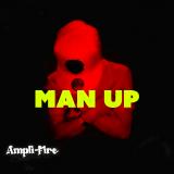 Man Up  By Ampli-Fire