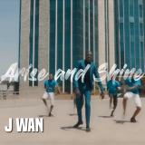 J Wan - Arise and Shine