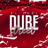 Dube Street  By DJ El Sobi
