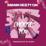 I Choose You  By Badman Hezi