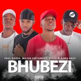 Bhubezi  By Paul Baker, BeE Rapz, Dizzy M, Major September