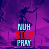 Nuh Stop Pray  By Kemishan