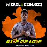 Wizkel - Give Me Love (feat. Osinacci)