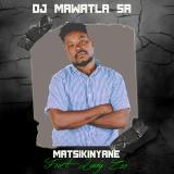 Matsikinyane  By DJ Mawatla SA