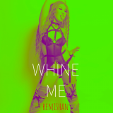Whine Me  By Kemishan