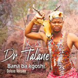 Bana Ba Kgoshi  ( Deluxe Version ) By Dr Talane