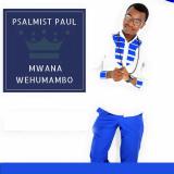 Psalmist Paul - Mwana Wehumambo