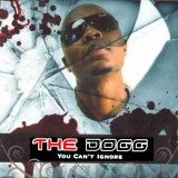 The Dogg - You Can't Ignore