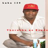 Luka 120 - Vhurukhu Na Banda