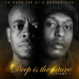 Deep Is the Future, Vol. 1  By Ta Oupa The Dj, Rob Daricch