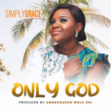 Only God  By Simply Grace