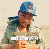 Afriking Troxxie - Bubble and Whine