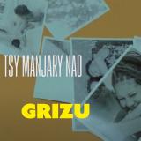 Tsy Manjary Nao  By Grizu